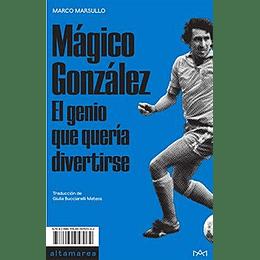 Mágico González: El Genio Que Quería Divertirse