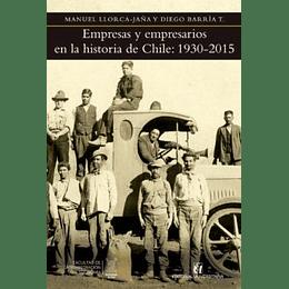 Empresas Y Emresarios En La Historia De Chile:1930- 2015