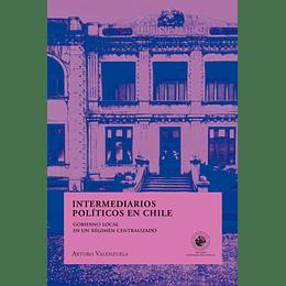 Intermediarios Politicos En Chile, Gobierno Local En Un Regimen Centralizado