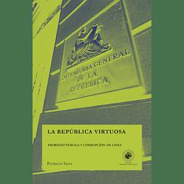 La Republica Virtuosa. Probidad Publica Y Corrupcion En Chile