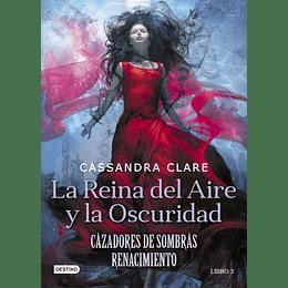 Cazadores De Sombras, Renacimiento 3. La Reina Del Aire Y La Oscuridad