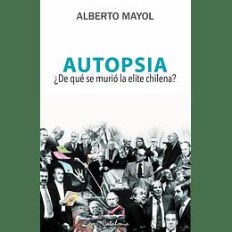 Autopsia. ¿De Que Se Murio La Elite Chilena?