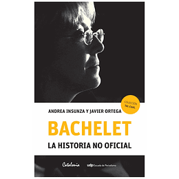 Bachelet La Historia No Oficial