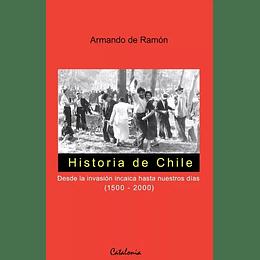 Historia De Chile. Desde La Invasión Incaica Hasta Nuestros Días (1500-2000)
