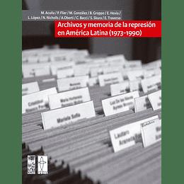 Archivos Y La Memoria De La Represion En America Latina