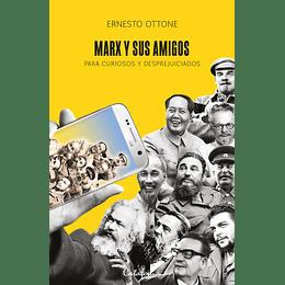 Marx Y Sus Amigos. Para Curiosos Y Desprejuiciados