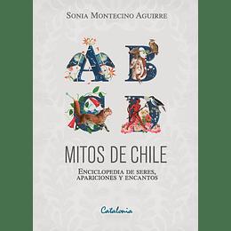 Mitos De Chile. Enciclopedia De Seres, Apariciones Y Encantos