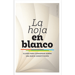 La Hoja En Blanco. Claves Para Conversar Sobre Una Nueva Constitucion
