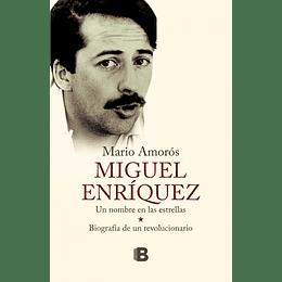 Miguel Enriquez, Biografia De Un Revolucionario