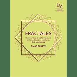 Fractales. Hermeneutica De Las Formas Puras En La Modelacion Y Enseñanza De La Arquitectura