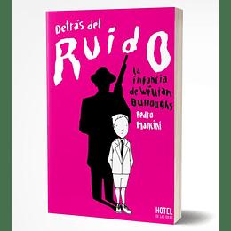 Detras Del Ruido: La Infancia De William Burroughs