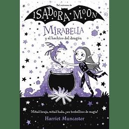 Mirabella Y El Hechizo Del Dragón (Isadora Moon)
