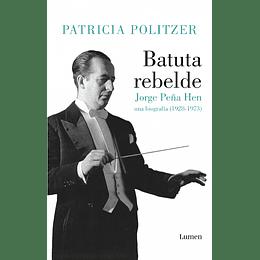 Batuta Rebelde,  Jorge Peña Hen. Una Biografia