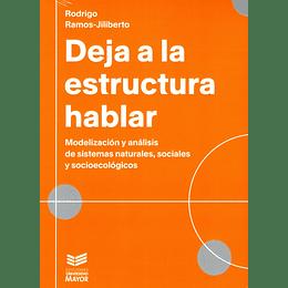 Deja A La Estructura Hablar: Modelización Y Análisis De Sistemas Naturales, Sociales Y Socioecológicos