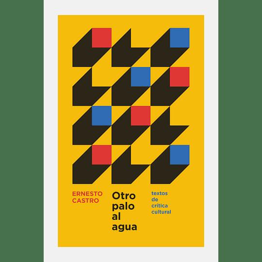 Otro Palo Al Agua. Textos De Critica Cultural