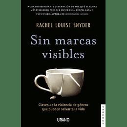 Sin Marcas Visibles: Claves De La Violencia De Género Que Pueden Salvarte La Vida (Urano Divulgación)