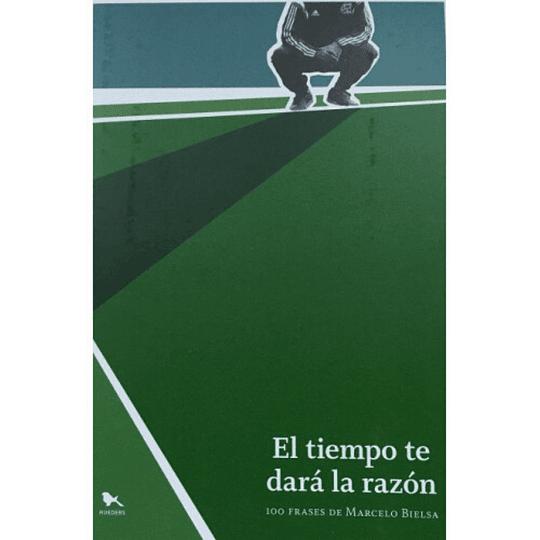 El Tiempo Te Dara La Razon, 100 Frases De Marcelo Bielsa