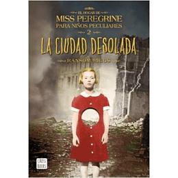 La Ciudad Desolada. El hogar de Miss Peregrine para niños peculiares #2