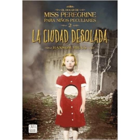 El Hogar De Miss Peregrine Para Niños Peculiares 2 La Ciudad Desolada