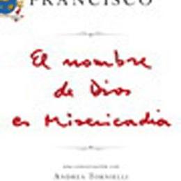 Francisco El Nombre De Dios Es Misericordia