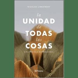 La Unidad De Todas Las Cosas, Una Novela Matematica