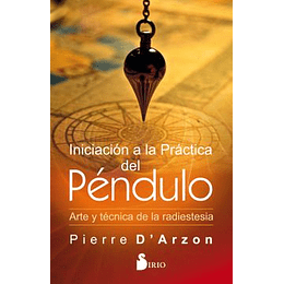 Iniciacion A La Practica Del Pendulo, Arte Y Tecnica De La Radiestesia