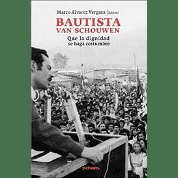 Bautista Van Schouwen , Que La Dignidad Se Haga Costumbre