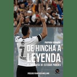 De Hincha A Leyenda Bigrafia Esteban Paredes