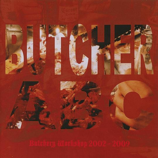BUTCHER ABC - Butchery Workshop 2002 - 2009 CD