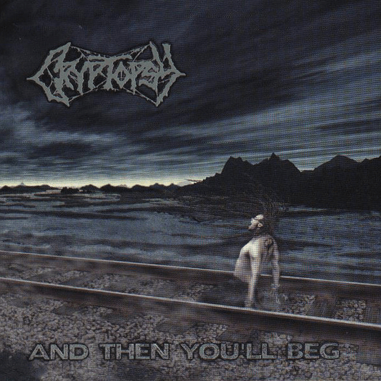 CRYPTOPSY - And Then You'll Beg CD