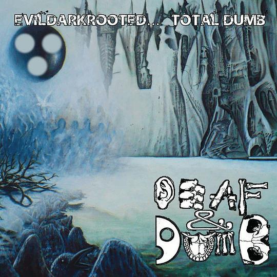 DEAF AND DUMB - Evildarkrooted... Total Dumb CD
