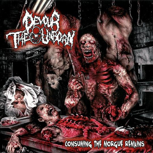 DEVOUR THE UNBORN - Consuming the Morgue Remains CD