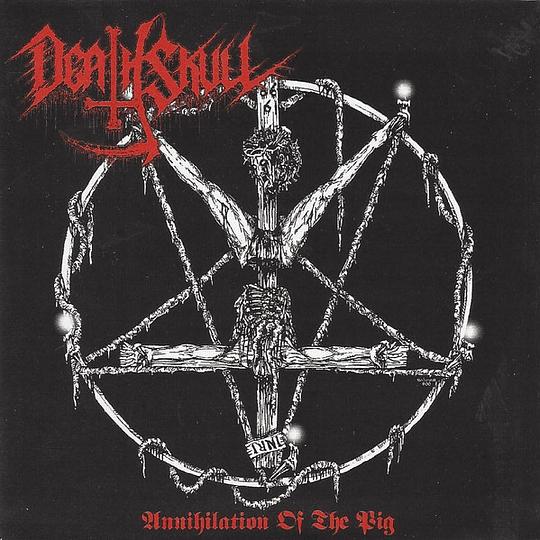 DEATH SKULL - Annihilation Of The Pig CD
