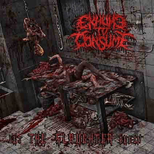 EXHUME TO CONSUME -  Let the Slaughter Begin CD