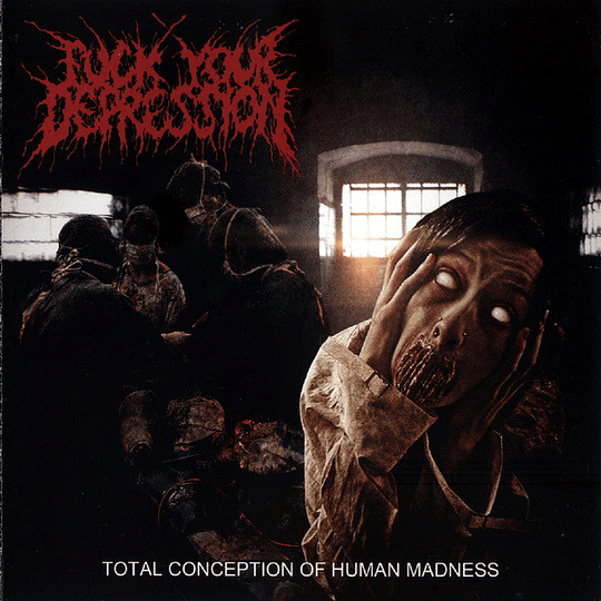 F*CK YOUR DEPRESSION  - Total Conception Of Human Madness CD