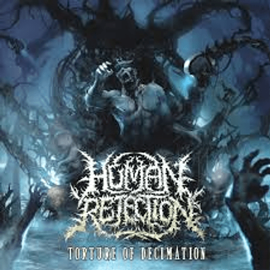 HUMAN REJECTION - Torture of Decimation CD