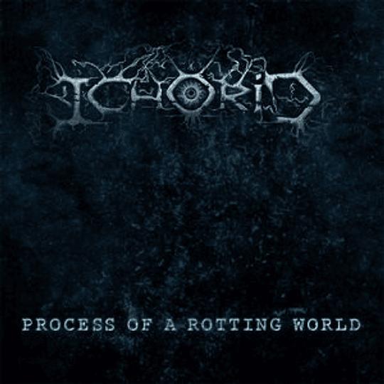 ICHORID - Process of a Rotting World CD