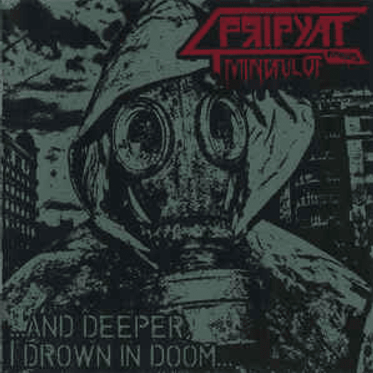 MINDFUL OF PRIPYAT -  ...And Deeper, I Drown In Doom... CD