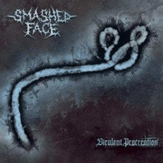 SMASHED FACE - Virulent Procreation CD