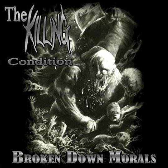 THE KILLING CONDITION -  Broken Down Morals CD