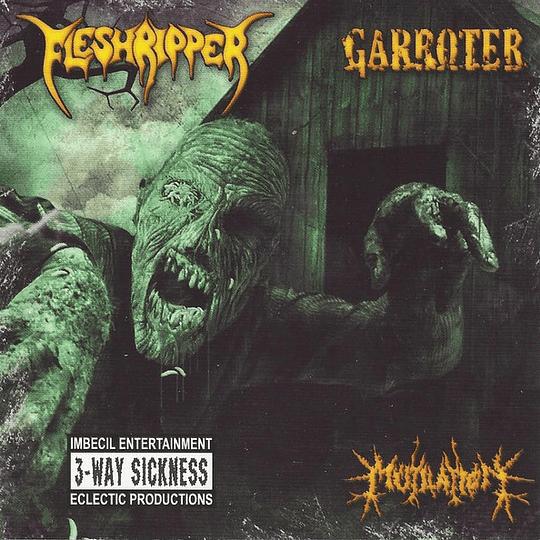 FLESHRIPPER / GARROTER / MUTILATION - 3 Way Sickness SPLIT CD
