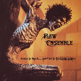 RAW ENSEMBLE - Jesus Is Back.... And He Is Fucking Angry DIGIPACK CD