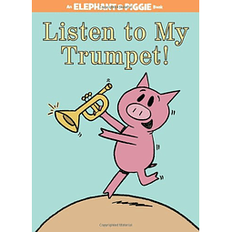 Elephant and Piggie Listen To My Trumpet