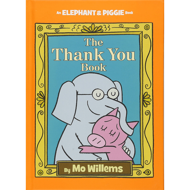 Elephant And Piggie The Thank You Book