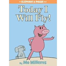 Elephant and Piggie Today I Will Fly