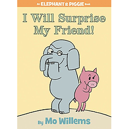 Elephant and Piggie I Will Surprise My Friend