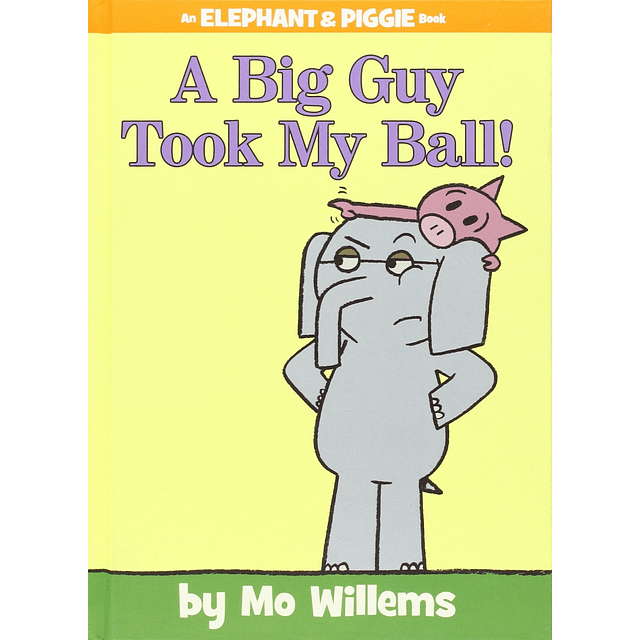 Elephant And Piggie A Big Guy Took My Ball