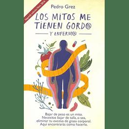 Los mitos me tienen gord@ y enferm@ Libro  Pedro Grez