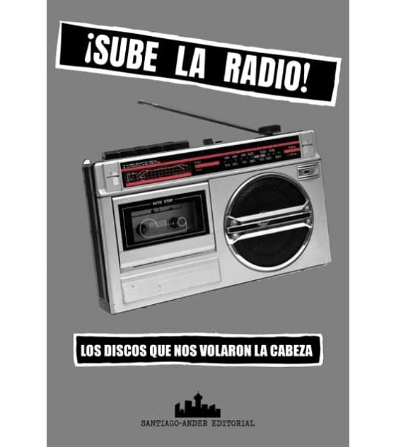 Libro ¡Sube La Radio! · Los Discos Que Nos Volaron La Cabeza
