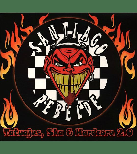 Santiago Rebelde · Tatuajes, ska y hardcore 2.0 Cd digipack